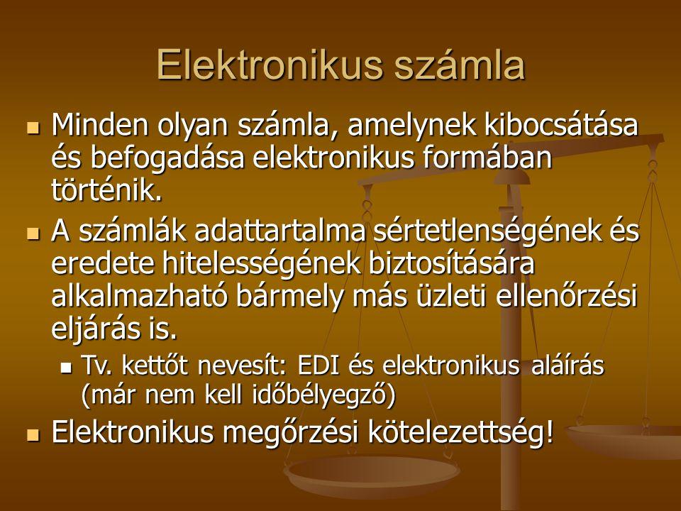 Elektronikus számla  Minden olyan számla, amelynek kibocsátása és befogadása elektronikus formában történik.  A számlák adattartalma sértetlenségéne