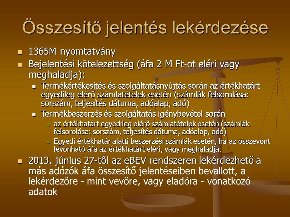 Összesítő jelentés lekérdezése  1365M nyomtatvány  Bejelentési kötelezettség (áfa 2 M Ft-ot eléri vagy meghaladja):  Termékértékesítés és szolgálta