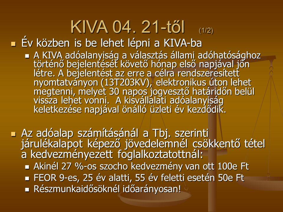 KIVA 04. 21-től (1/2)  Év közben is be lehet lépni a KIVA-ba  A KIVA adóalanyiság a választás állami adóhatósághoz történő bejelentését követő hónap