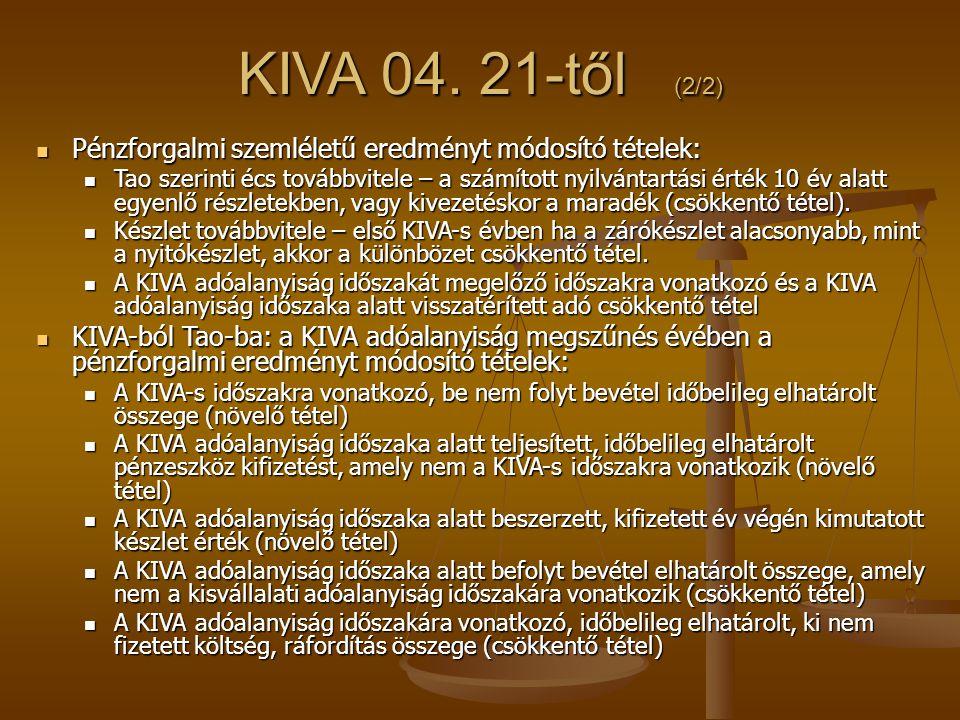 KIVA 04. 21-től (2/2)  Pénzforgalmi szemléletű eredményt módosító tételek:  Tao szerinti écs továbbvitele – a számított nyilvántartási érték 10 év a