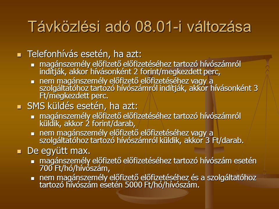 Távközlési adó 08.01-i változása  Telefonhívás esetén, ha azt:  magánszemély előfizető előfizetéséhez tartozó hívószámról indítják, akkor hívásonkén