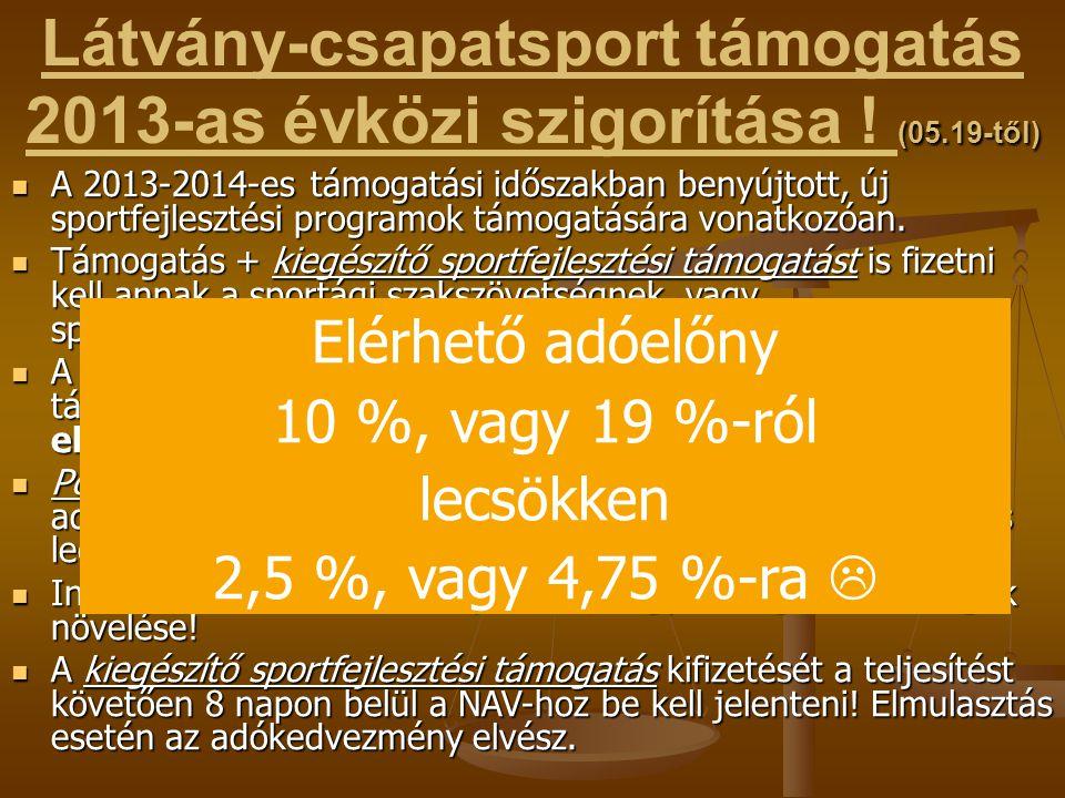 (05.19-től) Látvány-csapatsport támogatás 2013-as évközi szigorítása ! (05.19-től)  A 2013-2014-es támogatási időszakban benyújtott, új sportfejleszt
