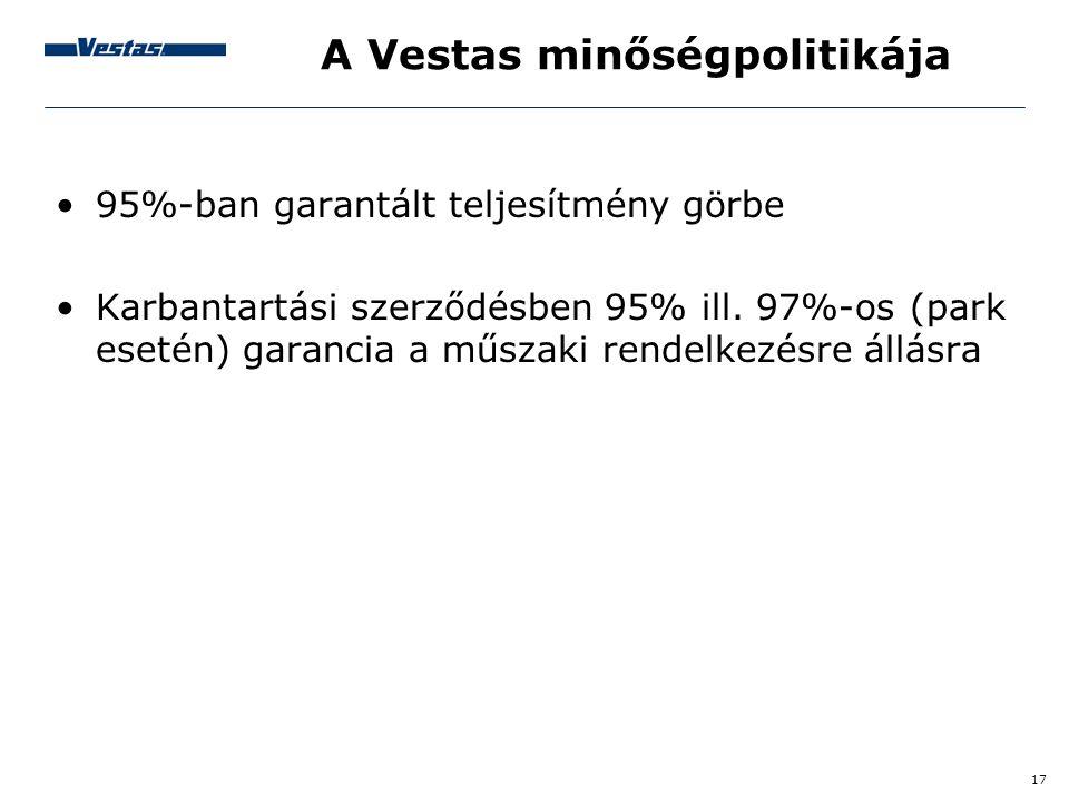 17 A Vestas minőségpolitikája •95%-ban garantált teljesítmény görbe •Karbantartási szerződésben 95% ill. 97%-os (park esetén) garancia a műszaki rende