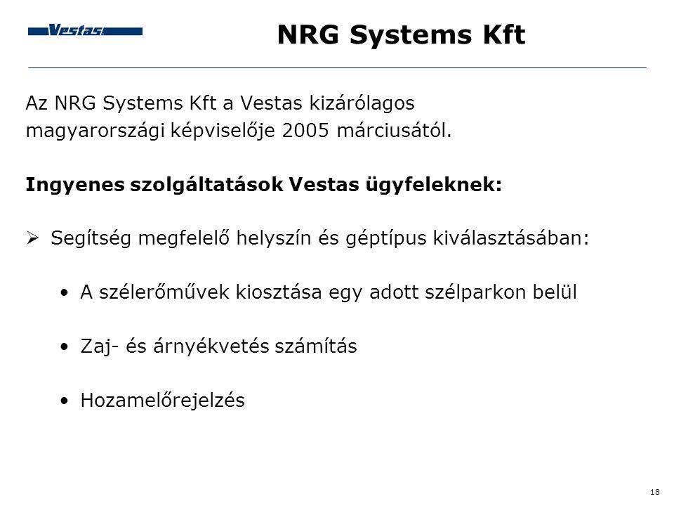 18 NRG Systems Kft Az NRG Systems Kft a Vestas kizárólagos magyarországi képviselője 2005 márciusától. Ingyenes szolgáltatások Vestas ügyfeleknek:  S