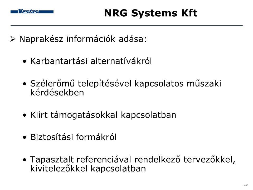 19 NRG Systems Kft  Naprakész információk adása: •Karbantartási alternatívákról •Szélerőmű telepítésével kapcsolatos műszaki kérdésekben •Kiírt támog