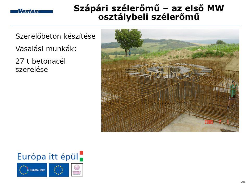 28 Szápári szélerőmű – az első MW osztálybeli szélerőmű Szerelőbeton készítése Vasalási munkák: 27 t betonacél szerelése
