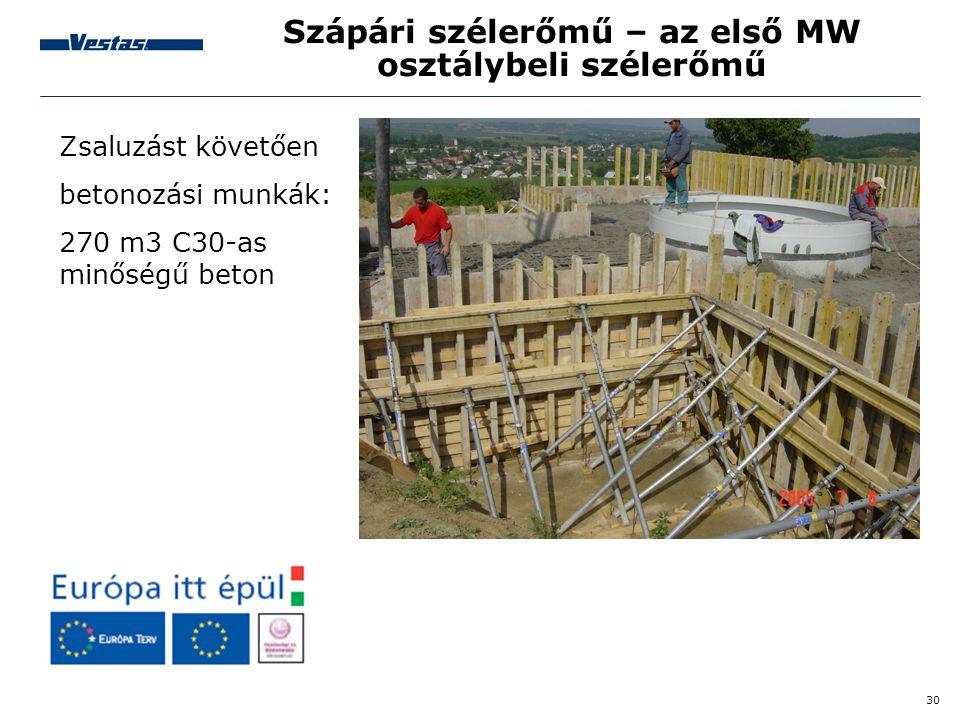 30 Szápári szélerőmű – az első MW osztálybeli szélerőmű Zsaluzást követően betonozási munkák: 270 m3 C30-as minőségű beton