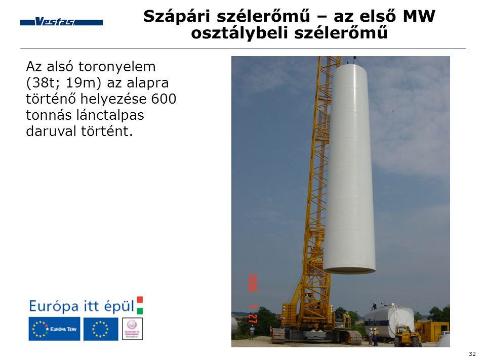 32 Szápári szélerőmű – az első MW osztálybeli szélerőmű Az alsó toronyelem (38t; 19m) az alapra történő helyezése 600 tonnás lánctalpas daruval történ