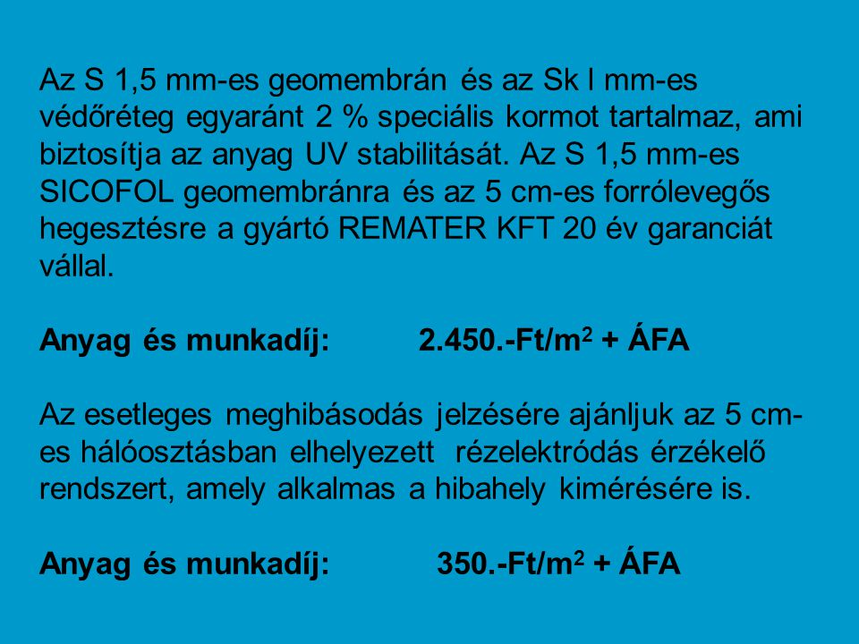 Az S 1,5 mm-es geomembrán és az Sk l mm-es védőréteg egyaránt 2 % speciális kormot tartalmaz, ami biztosítja az anyag UV stabilitását. Az S 1,5 mm-es