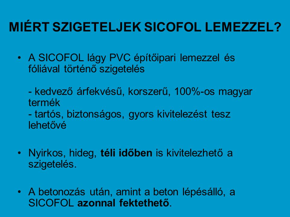 MIÉRT SZIGETELJEK SICOFOL LEMEZZEL? •A SICOFOL lágy PVC építőipari lemezzel és fóliával történő szigetelés - kedvező árfekvésű, korszerű, 100%-os magy