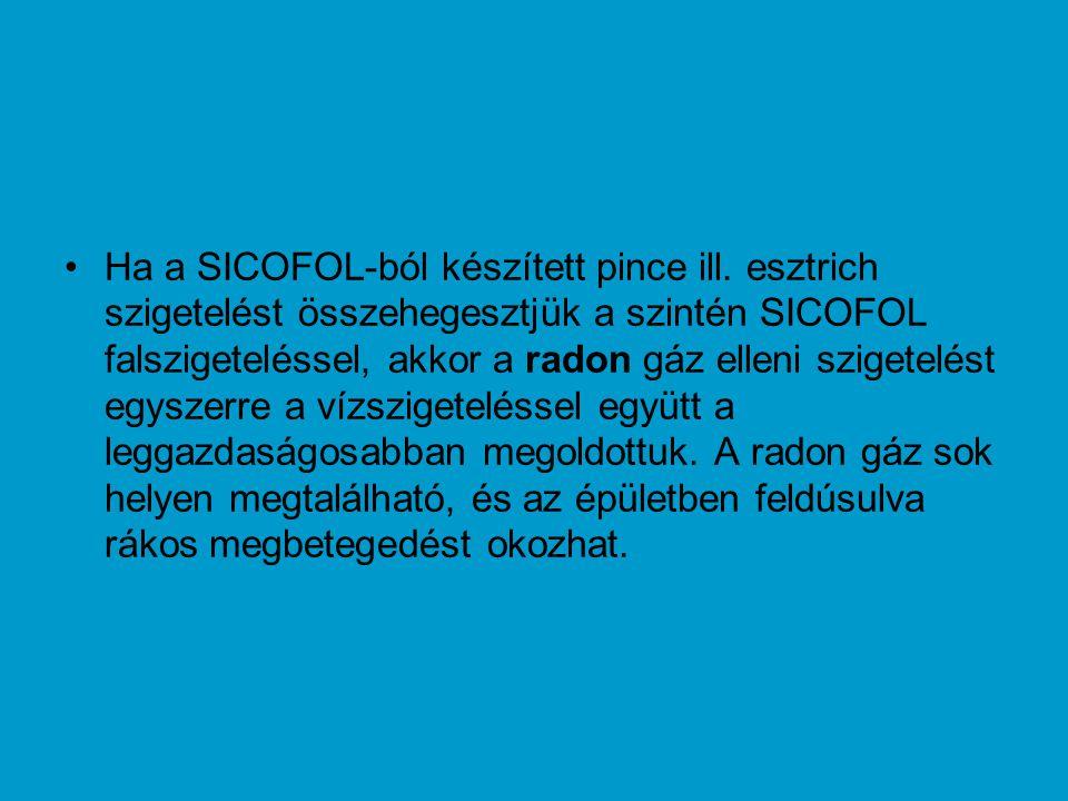 •Ha a SICOFOL-ból készített pince ill. esztrich szigetelést összehegesztjük a szintén SICOFOL falszigeteléssel, akkor a radon gáz elleni szigetelést e