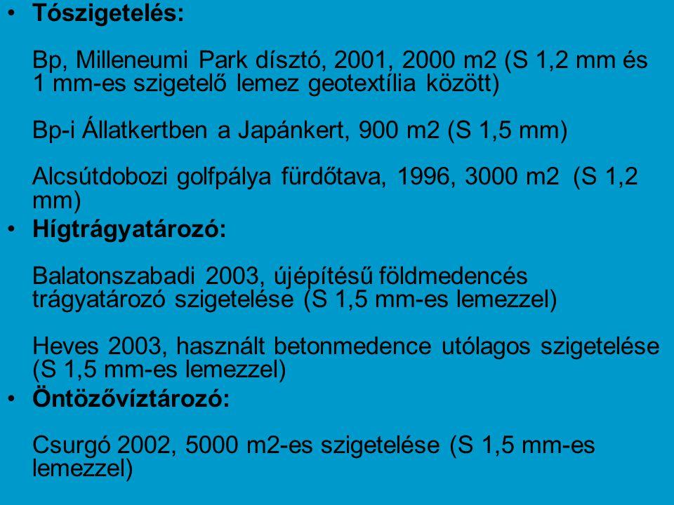 •Tószigetelés: Bp, Milleneumi Park dísztó, 2001, 2000 m2 (S 1,2 mm és 1 mm-es szigetelő lemez geotextília között) Bp-i Állatkertben a Japánkert, 900 m