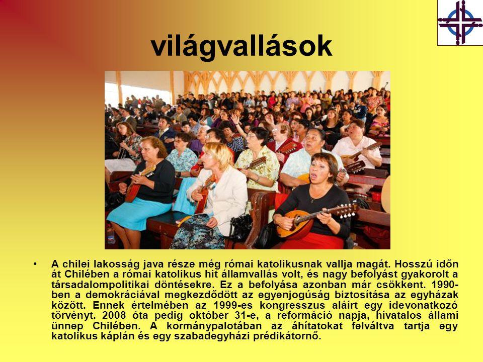 világvallások •A chilei lakosság java része még római katolikusnak vallja magát. Hosszú időn át Chilében a római katolikus hit államvallás volt, és na