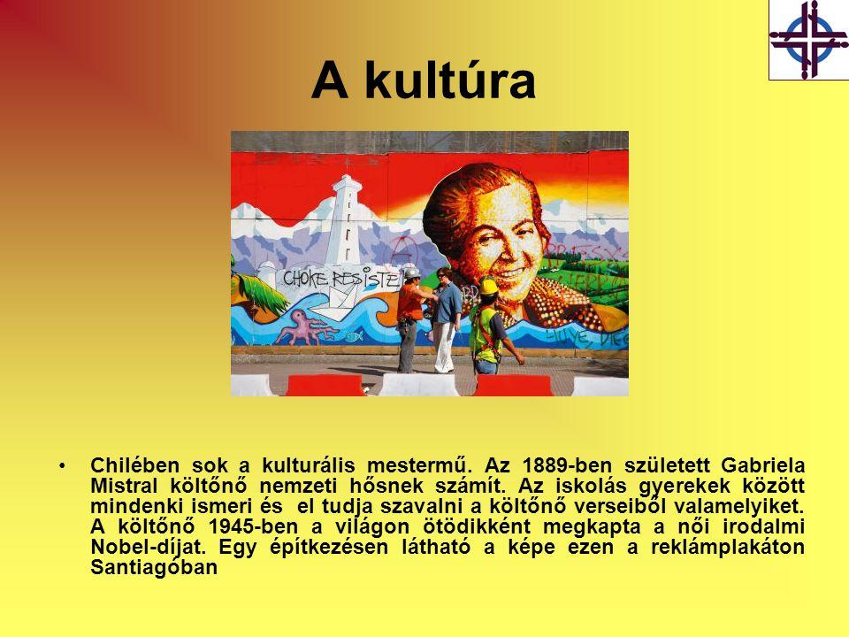 A kultúra •Chilében sok a kulturális mestermű. Az 1889-ben született Gabriela Mistral költőnő nemzeti hősnek számít. Az iskolás gyerekek között minden