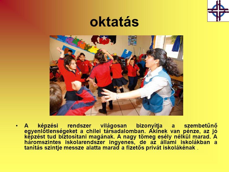 oktatás •A képzési rendszer világosan bizonyítja a szembetűnő egyenlőtlenségeket a chilei társadalomban. Akinek van pénze, az jó képzést tud biztosíta