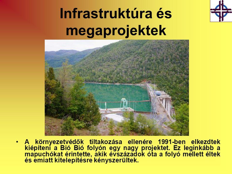 Infrastruktúra és megaprojektek •A környezetvédők tiltakozása ellenére 1991-ben elkezdtek kiépíteni a Bió Bió folyón egy nagy projektet.