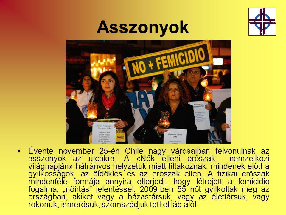 Asszonyok •Évente november 25-én Chile nagy városaiban felvonulnak az asszonyok az utcákra. A «Nők elleni erőszak nemzetközi világnapján» hátrányos he