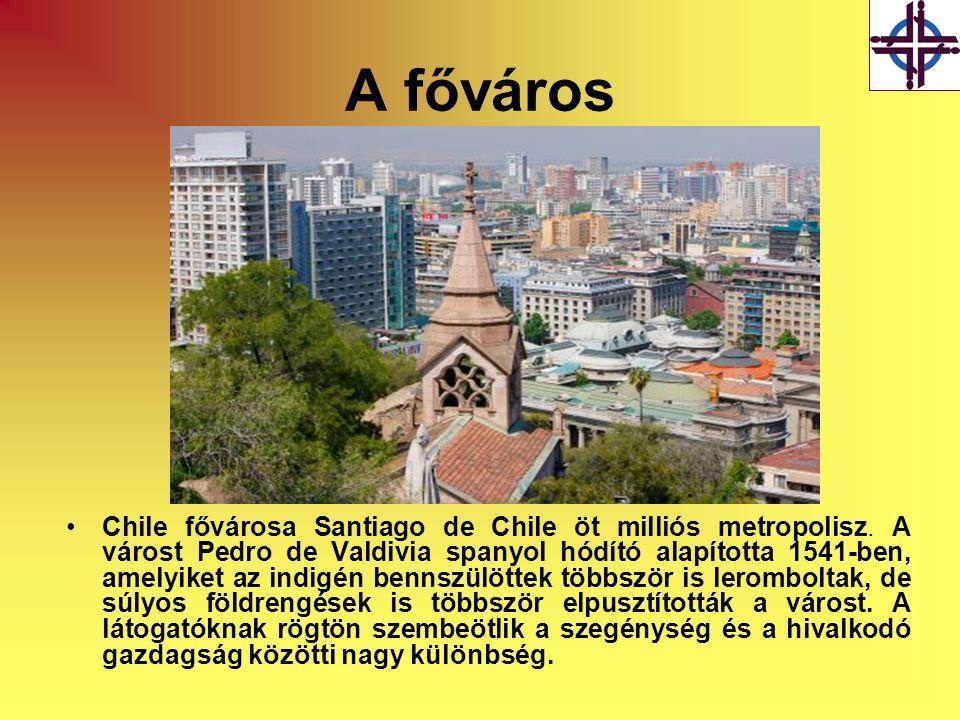 A főváros •Chile fővárosa Santiago de Chile öt milliós metropolisz. A várost Pedro de Valdivia spanyol hódító alapította 1541-ben, amelyiket az indigé