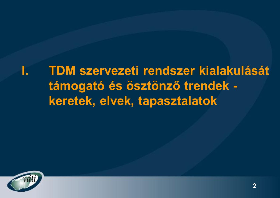 13 A TDM szervezeti rendszere négy szintből áll: 1.a helyi szint (település, vagy több település összefogása), 2.a középső szint (térségi, amely nem kell, hogy megegyezzen a statisztikai térséggel), 3.a regionális szint (régió), 4.nemzeti szint.