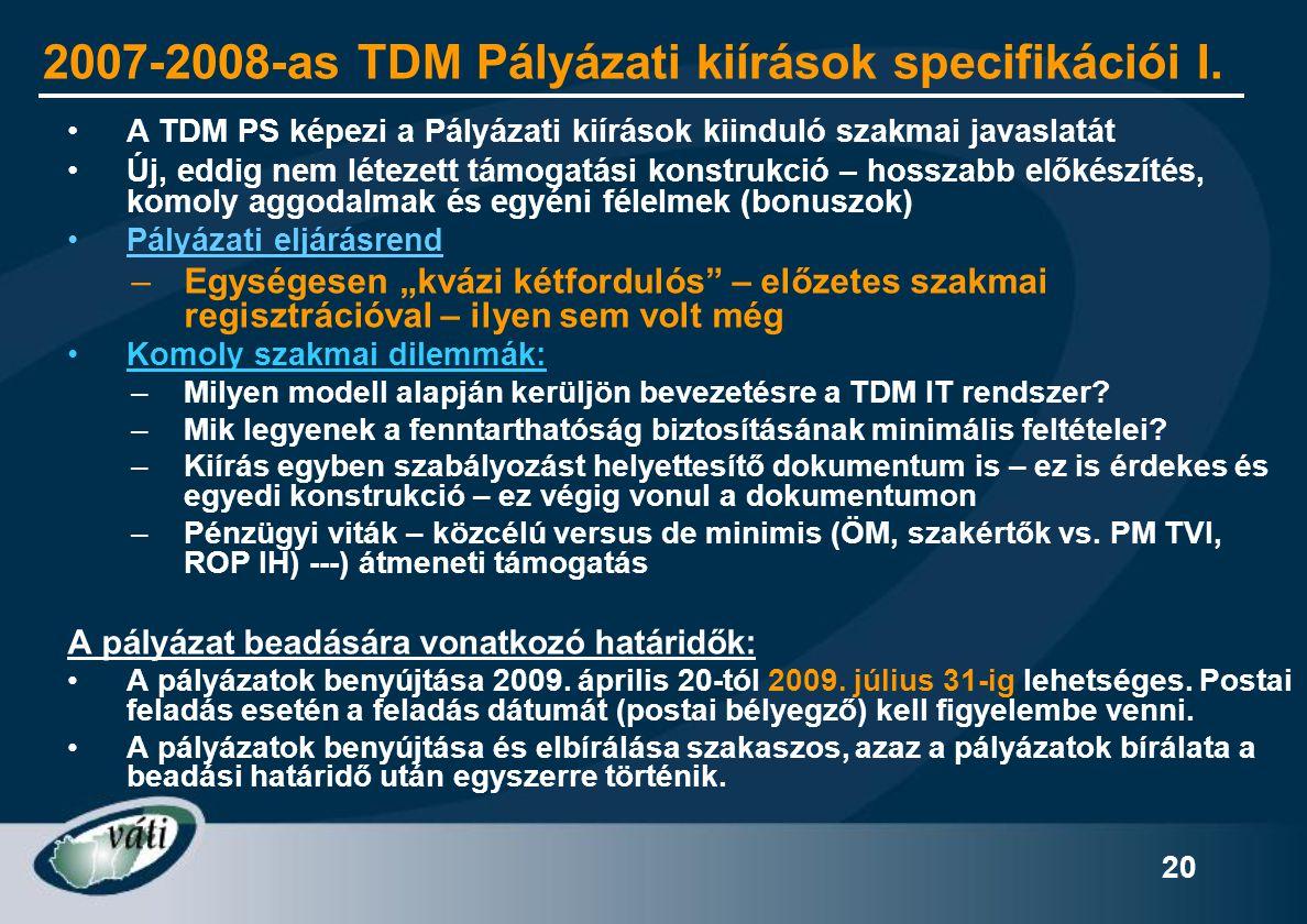 20 2007-2008-as TDM Pályázati kiírások specifikációi I. •A TDM PS képezi a Pályázati kiírások kiinduló szakmai javaslatát •Új, eddig nem létezett támo