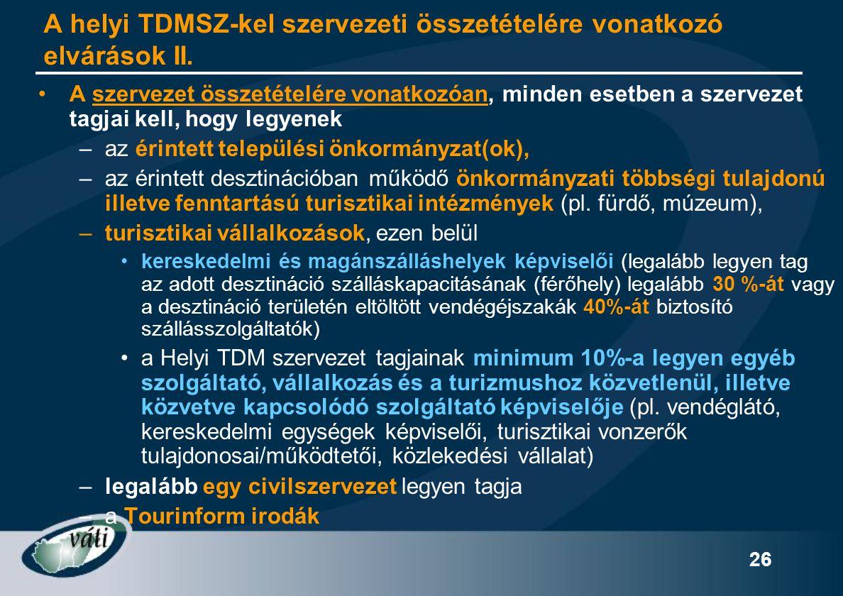 26 A helyi TDMSZ-kel szervezeti összetételére vonatkozó elvárások II. •A szervezet összetételére vonatkozóan, minden esetben a szervezet tagjai kell,