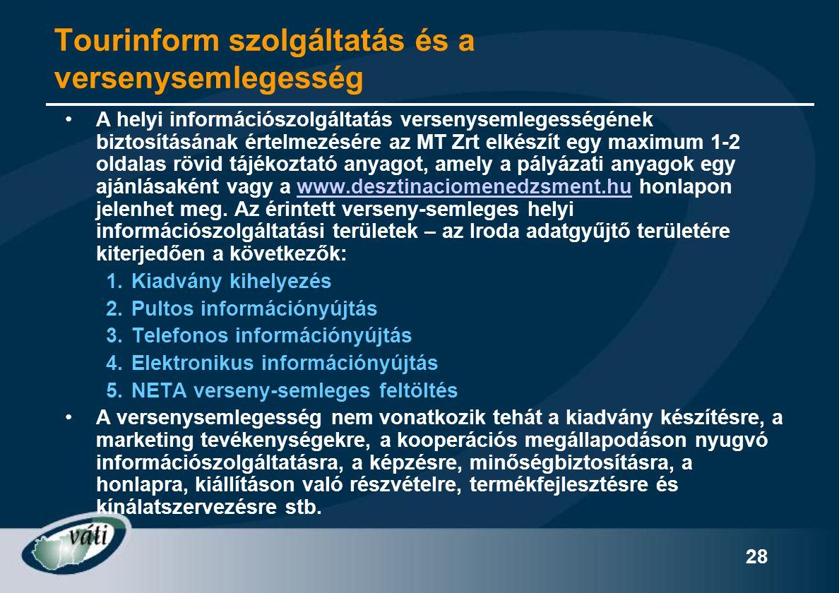 28 Tourinform szolgáltatás és a versenysemlegesség •A helyi információszolgáltatás versenysemlegességének biztosításának értelmezésére az MT Zrt elkés
