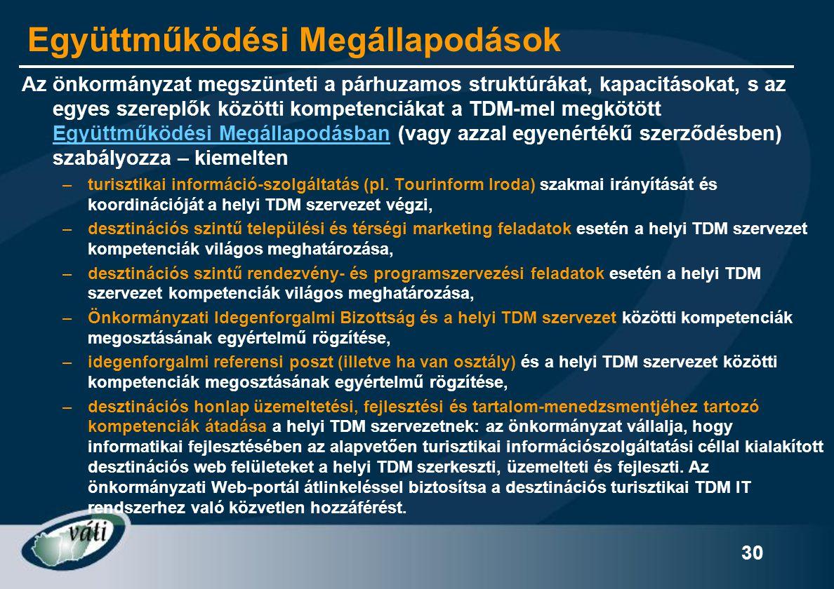 30 Együttműködési Megállapodások Az önkormányzat megszünteti a párhuzamos struktúrákat, kapacitásokat, s az egyes szereplők közötti kompetenciákat a T