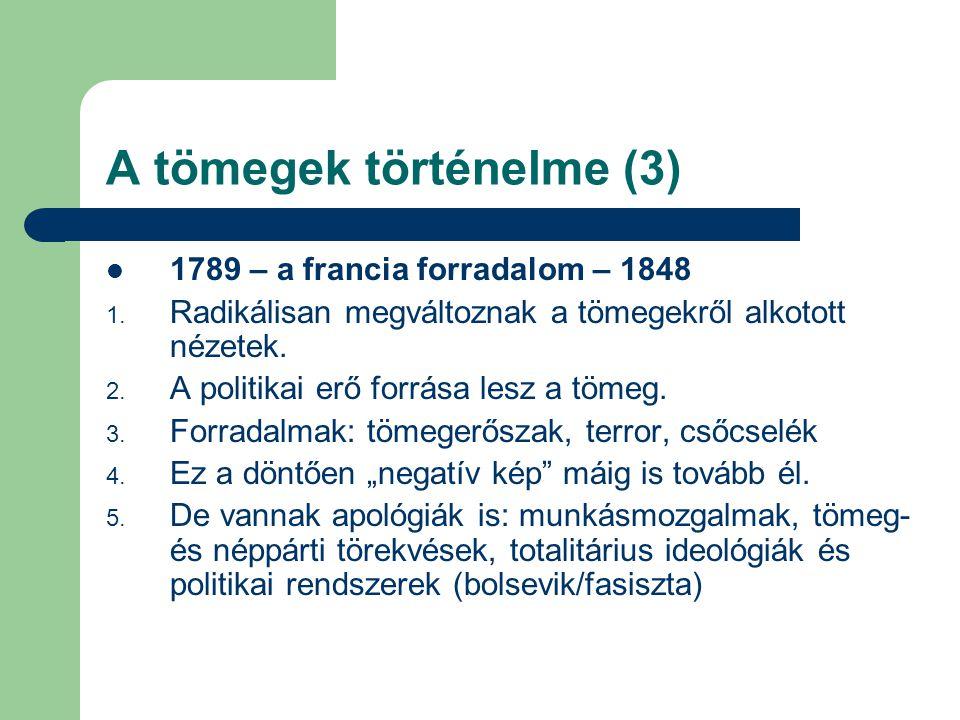 A tömegek történelme (3)  1789 – a francia forradalom – 1848 1. Radikálisan megváltoznak a tömegekről alkotott nézetek. 2. A politikai erő forrása le