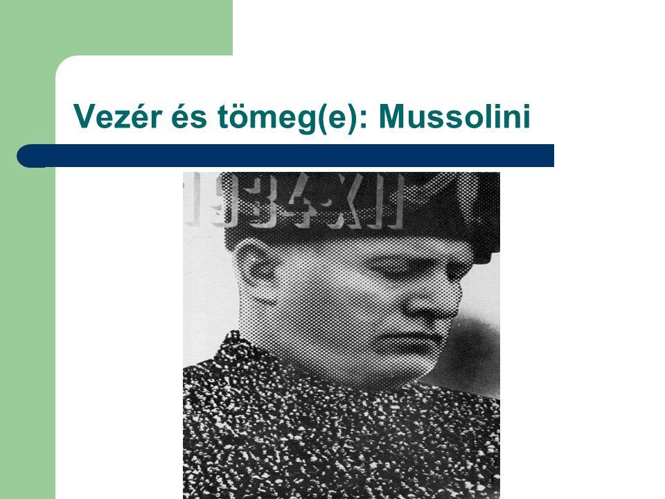 Vezér és tömeg(e): Mussolini