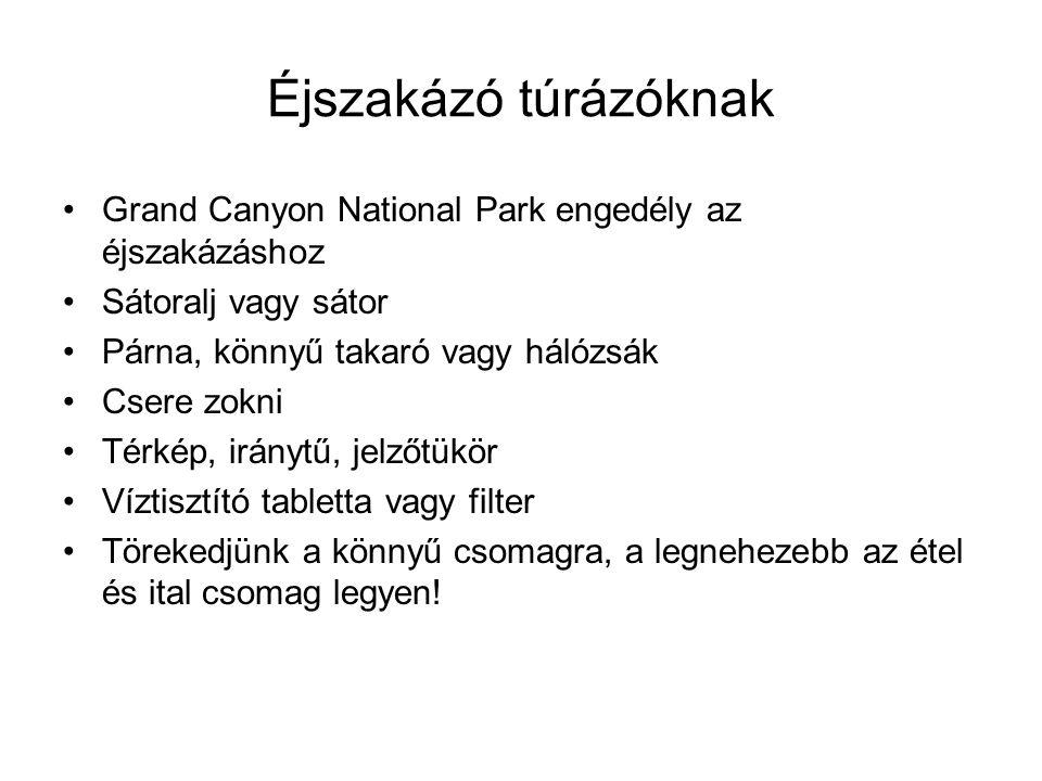 Éjszakázó túrázóknak •Grand Canyon National Park engedély az éjszakázáshoz •Sátoralj vagy sátor •Párna, könnyű takaró vagy hálózsák •Csere zokni •Térkép, iránytű, jelzőtükör •Víztisztító tabletta vagy filter •Törekedjünk a könnyű csomagra, a legnehezebb az étel és ital csomag legyen!