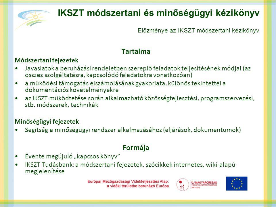 IKSZT módszertani és minőségügyi kézikönyv Előzménye az IKSZT módszertani kézikönyv Tartalma Módszertani fejezetek •Javaslatok a beruházási rendeletbe