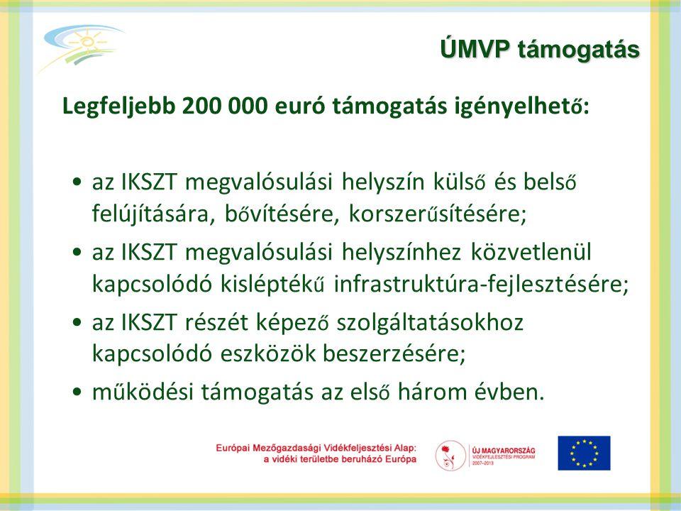 ÚMVP támogatás Legfeljebb 200 000 euró támogatás igényelhet ő : •az IKSZT megvalósulási helyszín küls ő és bels ő felújítására, b ő vítésére, korszer ű sítésére; •az IKSZT megvalósulási helyszínhez közvetlenül kapcsolódó kislépték ű infrastruktúra-fejlesztésére; •az IKSZT részét képez ő szolgáltatásokhoz kapcsolódó eszközök beszerzésére; •m ű ködési támogatás az els ő három évben.
