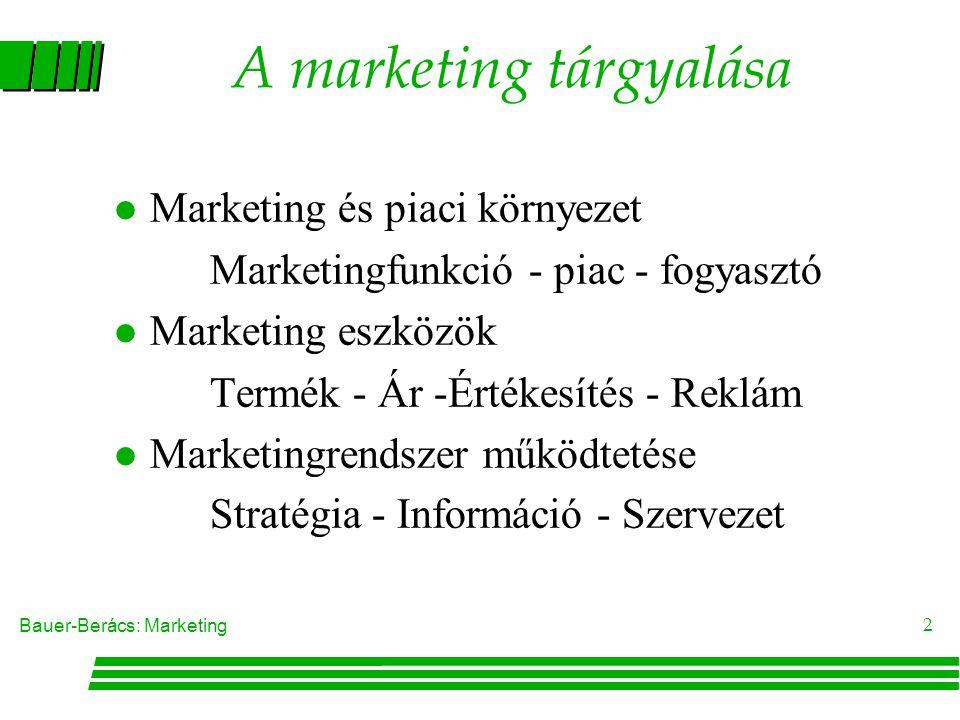 Bauer-Berács: Marketing 2 A marketing tárgyalása l Marketing és piaci környezet Marketingfunkció - piac - fogyasztó l Marketing eszközök Termék - Ár -Értékesítés - Reklám l Marketingrendszer működtetése Stratégia - Információ - Szervezet