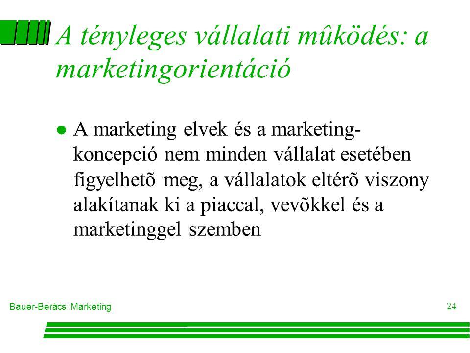 Bauer-Berács: Marketing 23 A marketingkoncepció l A marketingkoncepció hosszabb távon a vállalati szervezet mûködését a fogyasztói igények kielégítése