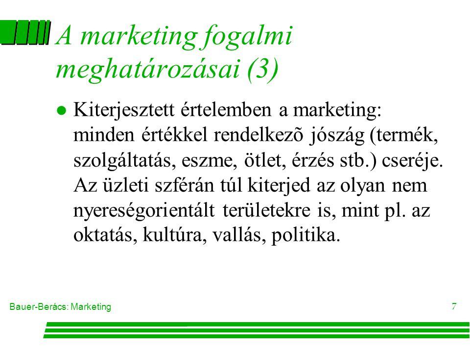 Bauer-Berács: Marketing 7 A marketing fogalmi meghatározásai (3) l Kiterjesztett értelemben a marketing: minden értékkel rendelkezõ jószág (termék, szolgáltatás, eszme, ötlet, érzés stb.) cseréje.