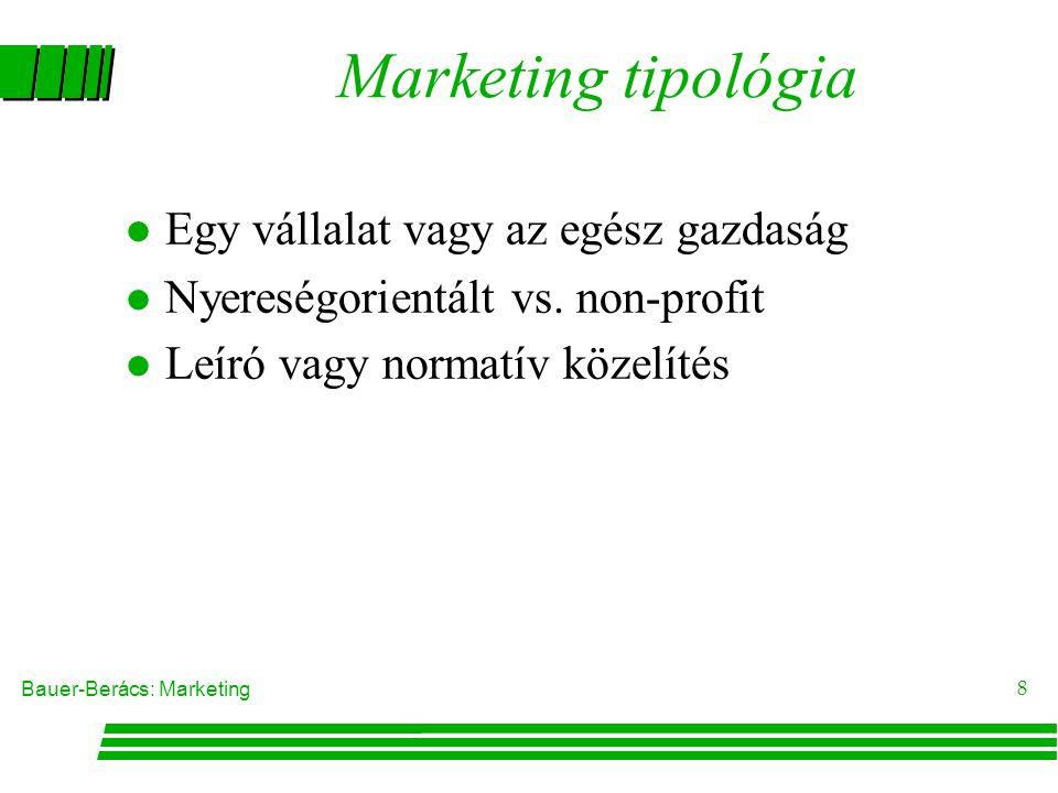 Bauer-Berács: Marketing 8 Marketing tipológia l Egy vállalat vagy az egész gazdaság l Nyereségorientált vs.