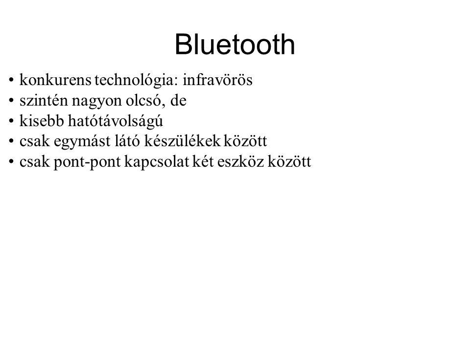 Bluetooth •konkurens technológia: infravörös •szintén nagyon olcsó, de •kisebb hatótávolságú •csak egymást látó készülékek között •csak pont-pont kapcsolat két eszköz között