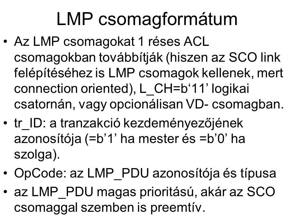 •Az LMP csomagokat 1 réses ACL csomagokban továbbítják (hiszen az SCO link felépítéséhez is LMP csomagok kellenek, mert connection oriented), L_CH=b'11' logikai csatornán, vagy opcionálisan VD- csomagban.