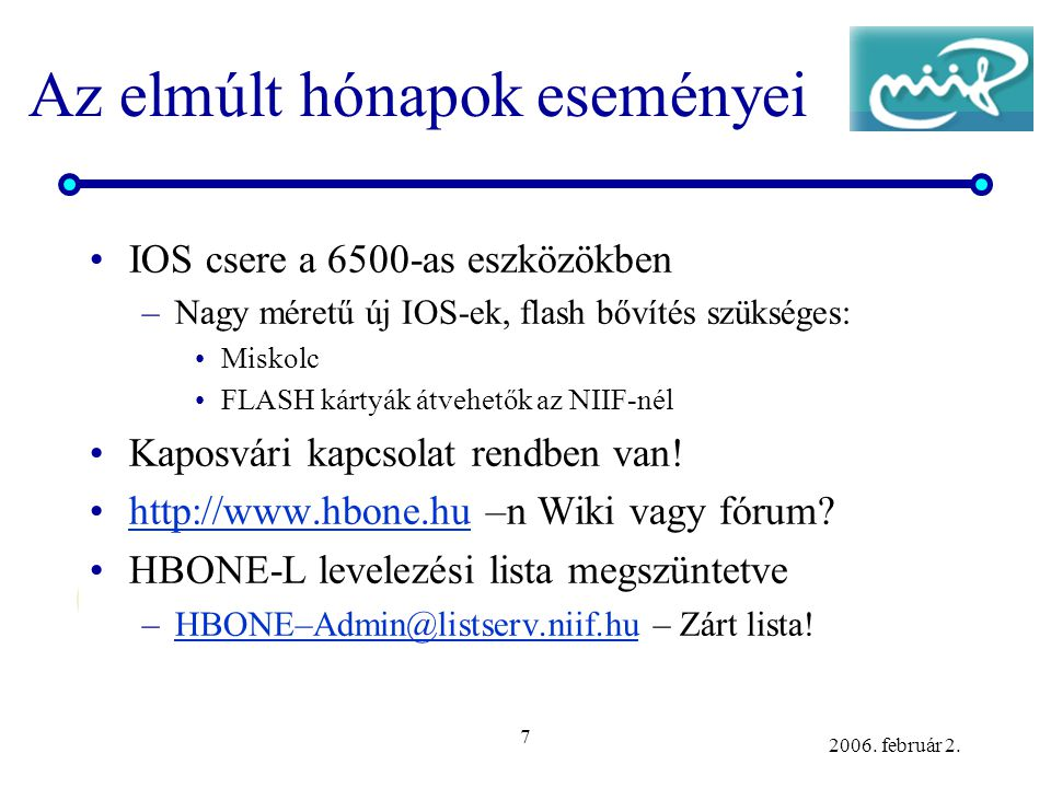 7 2006. február 2. Az elmúlt hónapok eseményei •IOS csere a 6500-as eszközökben –Nagy méretű új IOS-ek, flash bővítés szükséges: •Miskolc •FLASH kárty