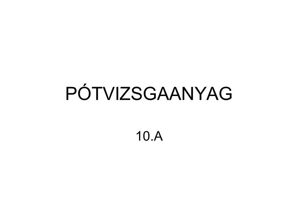 PÓTVIZSGAANYAG 10.A
