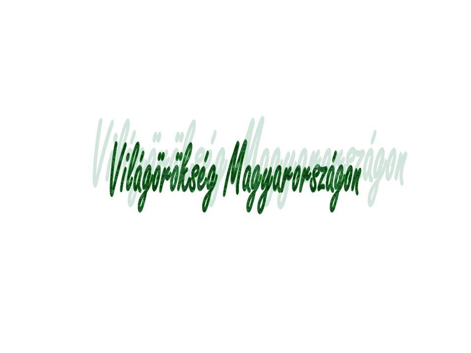 Magyarország 1985-ben csatlakozott a Világörökség Egyezményhez és 2002.
