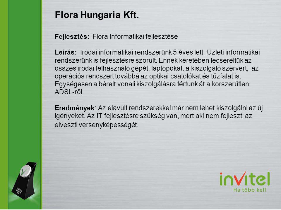 Fejlesztés: Flora Informatikai fejlesztése Leírás: Irodai informatikai rendszerünk 5 éves lett.