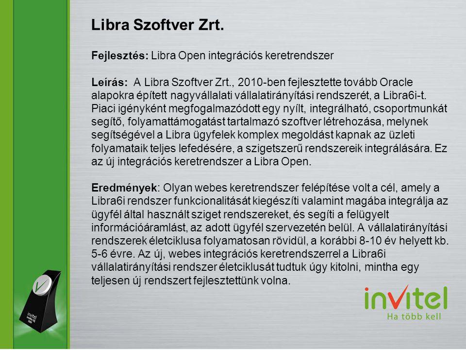 Fejlesztés: Libra Open integrációs keretrendszer Leírás: A Libra Szoftver Zrt., 2010-ben fejlesztette tovább Oracle alapokra épített nagyvállalati vállalatirányítási rendszerét, a Libra6i-t.