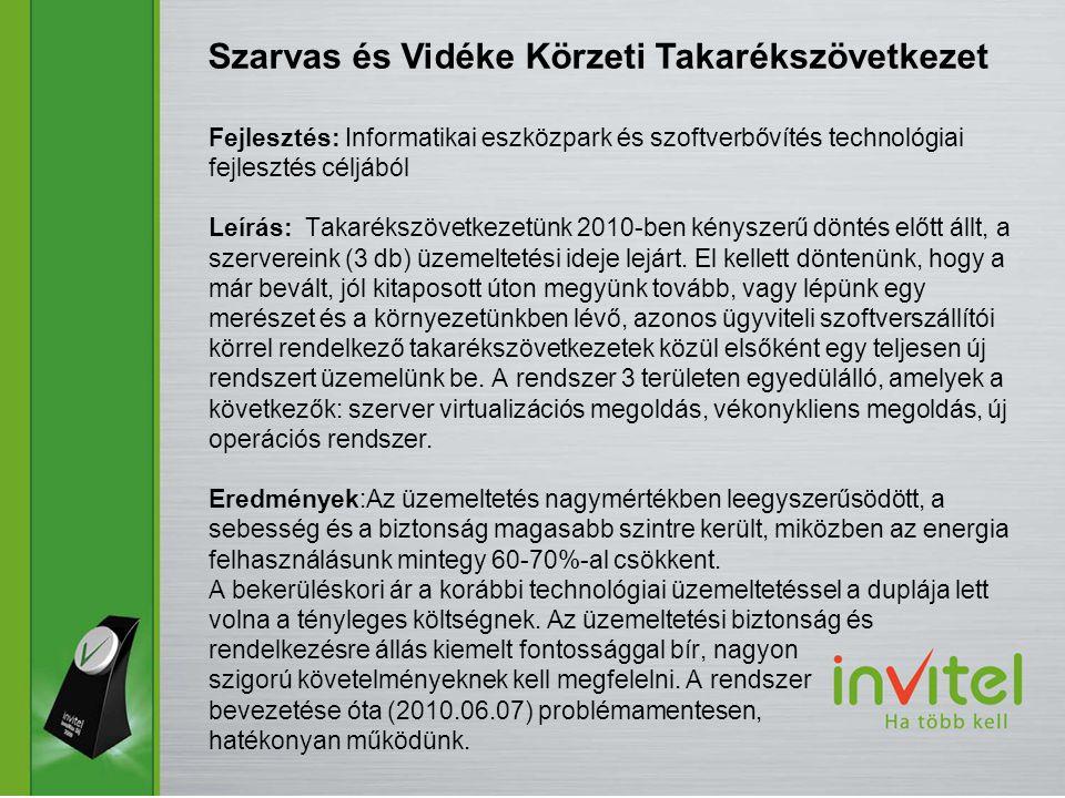 Fejlesztés: Informatikai eszközpark és szoftverbővítés technológiai fejlesztés céljából Leírás: Takarékszövetkezetünk 2010-ben kényszerű döntés előtt állt, a szervereink (3 db) üzemeltetési ideje lejárt.