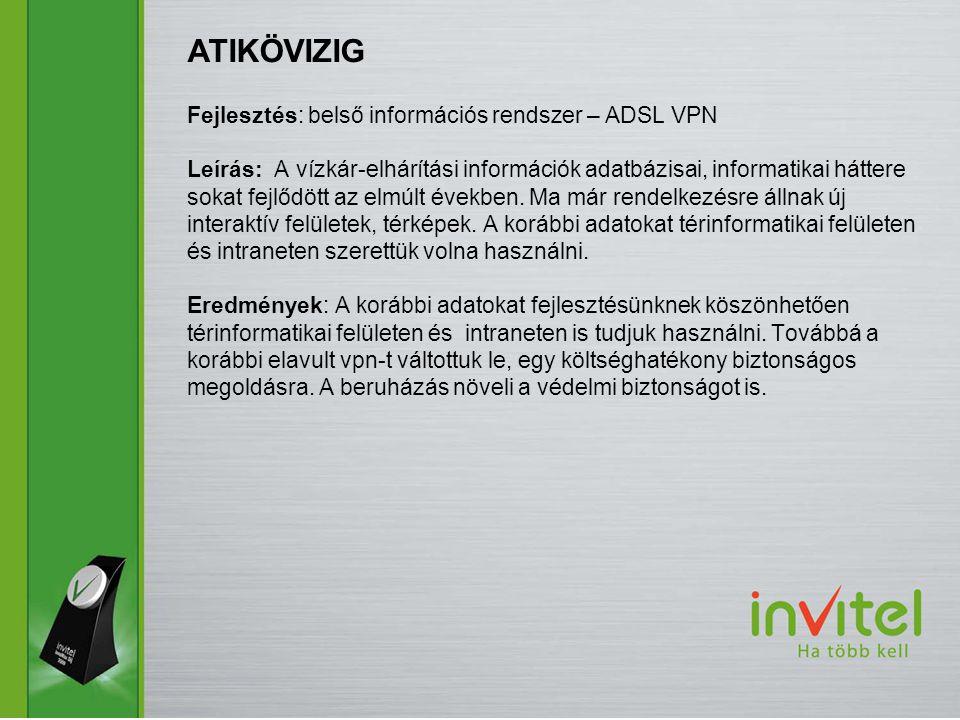 Fejlesztés: belső információs rendszer – ADSL VPN Leírás: A vízkár-elhárítási információk adatbázisai, informatikai háttere sokat fejlődött az elmúlt években.