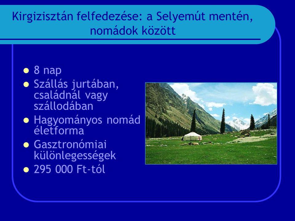 Kirgizisztán felfedezése: a Selyemút mentén, nomádok között  8 nap  Szállás jurtában, családnál vagy szállodában  Hagyományos nomád életforma  Gasztronómiai különlegességek  295 000 Ft-tól