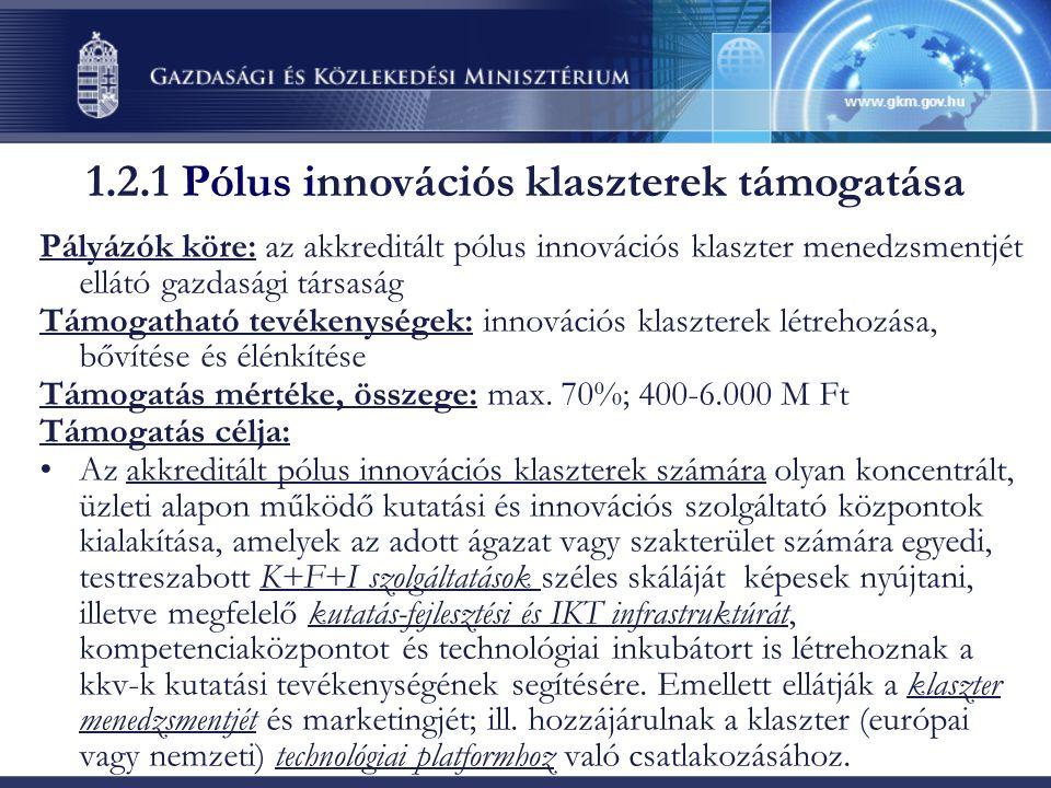 Pályázók köre: az akkreditált pólus innovációs klaszter menedzsmentjét ellátó gazdasági társaság Támogatható tevékenységek: innovációs klaszterek létr