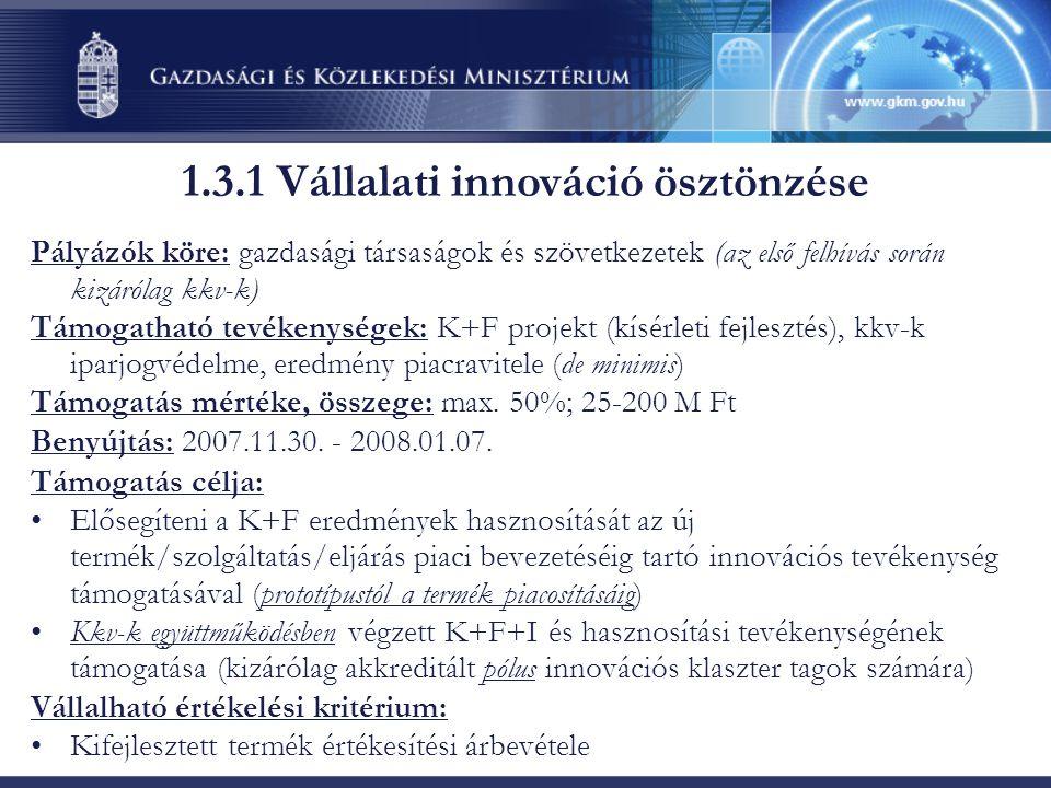 Pályázók köre: gazdasági társaságok és szövetkezetek (az első felhívás során kizárólag kkv-k) Támogatható tevékenységek: K+F projekt (kísérleti fejles