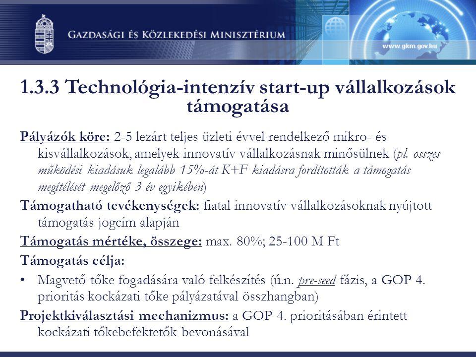1.3.3 Technológia-intenzív start-up vállalkozások támogatása Pályázók köre: 2-5 lezárt teljes üzleti évvel rendelkező mikro- és kisvállalkozások, amelyek innovatív vállalkozásnak minősülnek (pl.