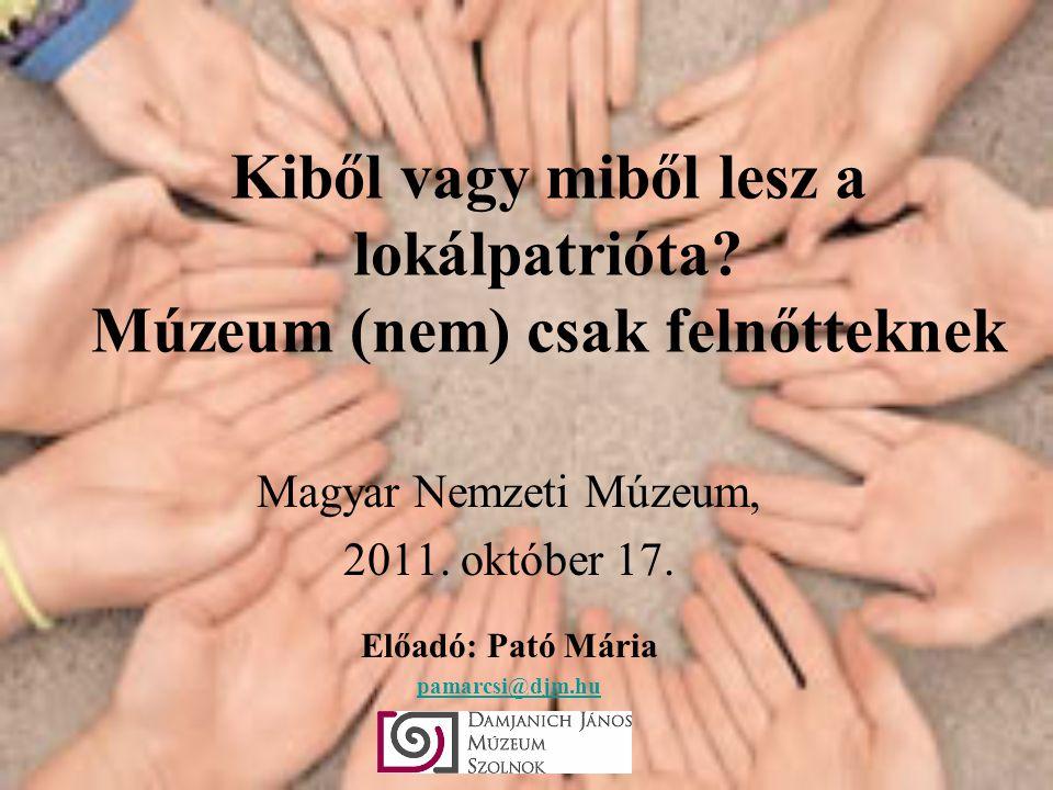 Kiből vagy miből lesz a lokálpatrióta. Múzeum (nem) csak felnőtteknek Magyar Nemzeti Múzeum, 2011.